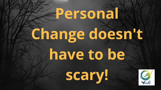 Change doesn't have to be scary - unless you want it to be